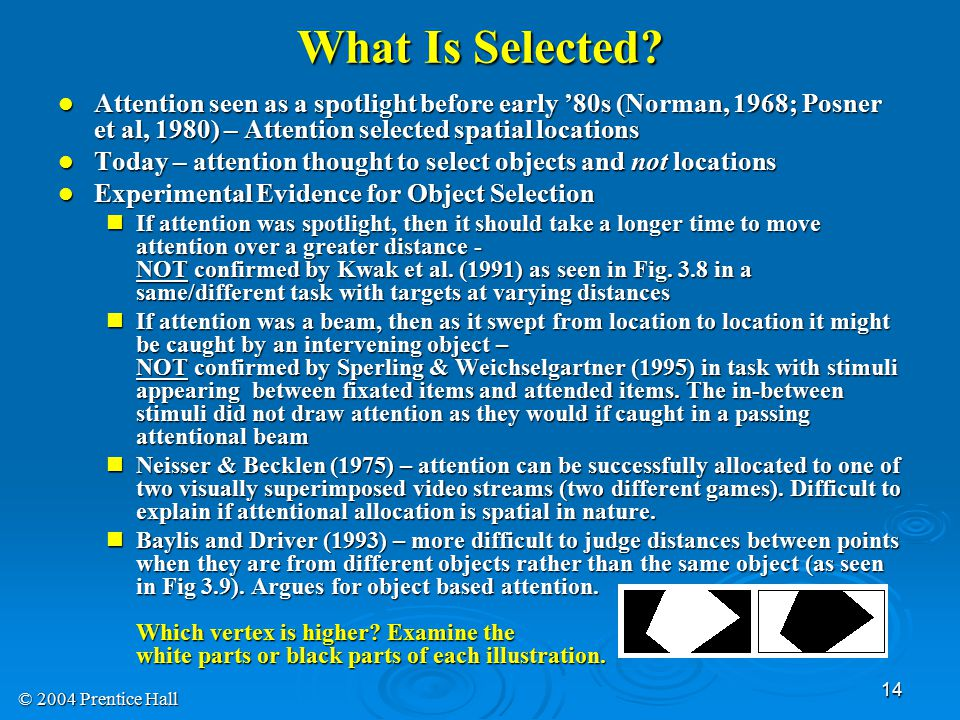 What Is Selected Attention seen as a spotlight before early '80s (Norman, 1968; Posner et al, 1980) – Attention selected spatial locations.