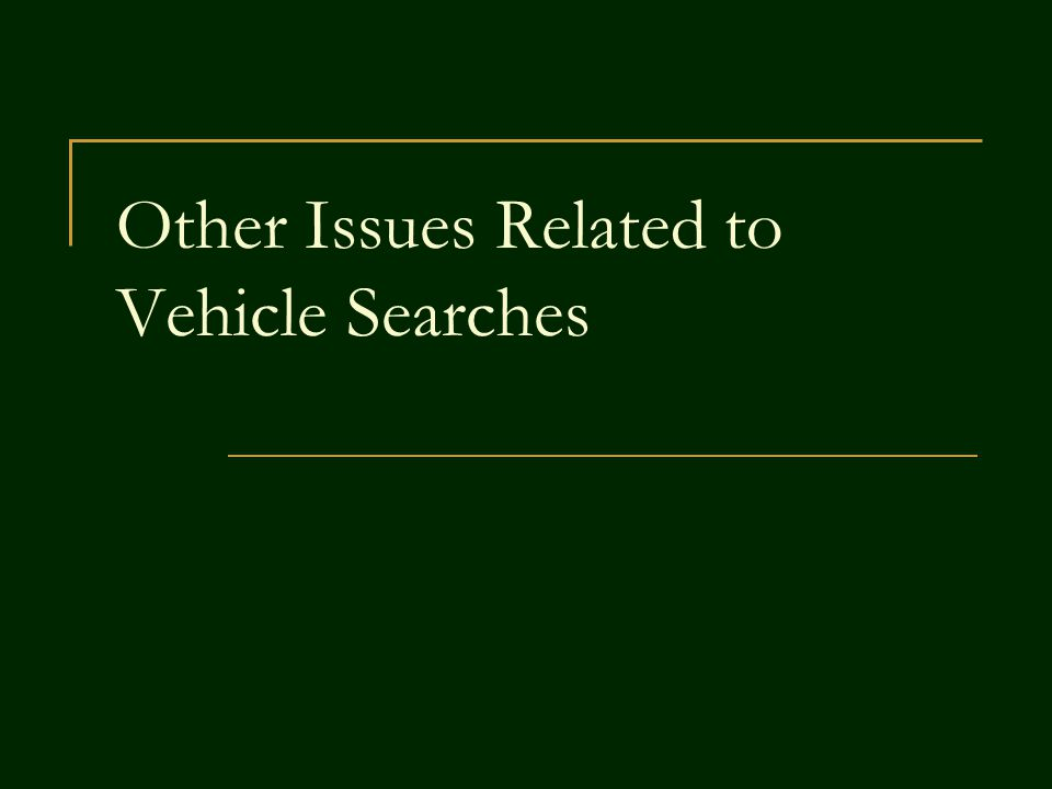 Other Issues Related to Vehicle Searches