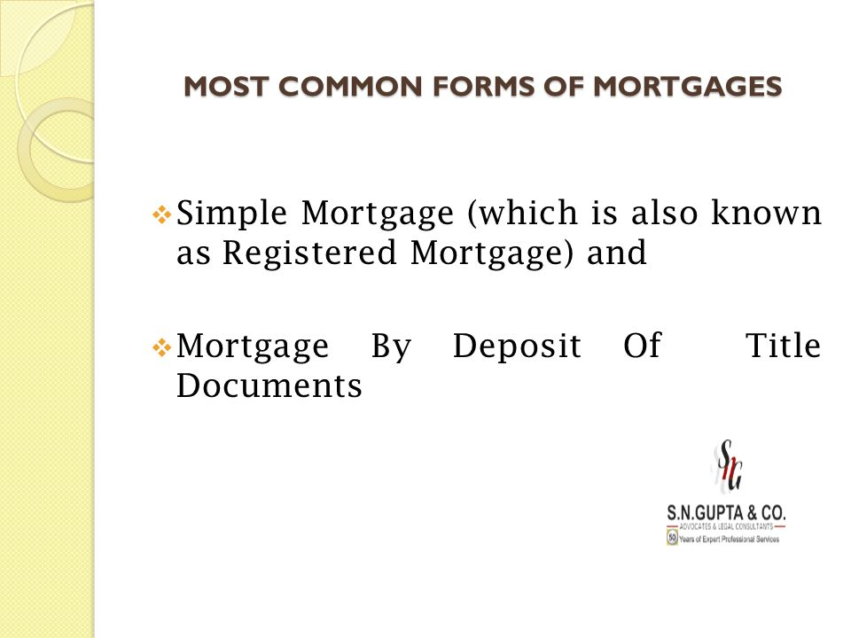 MOST COMMON FORMS OF MORTGAGES