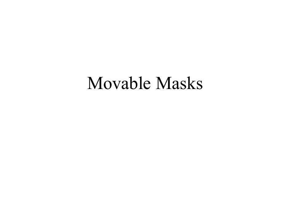 Movable Masks