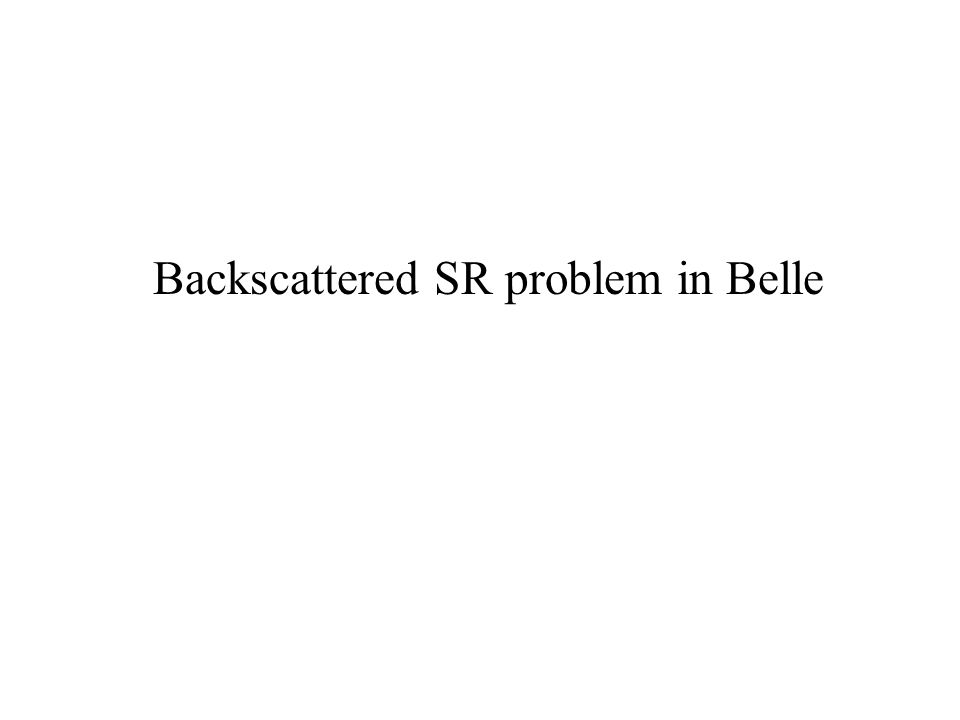 Backscattered SR problem in Belle