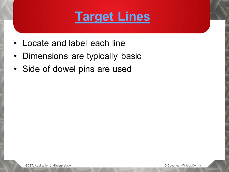 Target Lines Locate and label each line Dimensions are typically basic