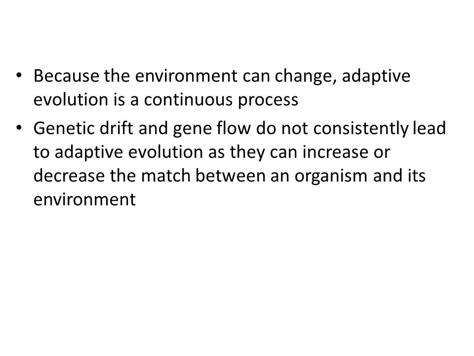 Because the environment can change, adaptive evolution is a continuous process