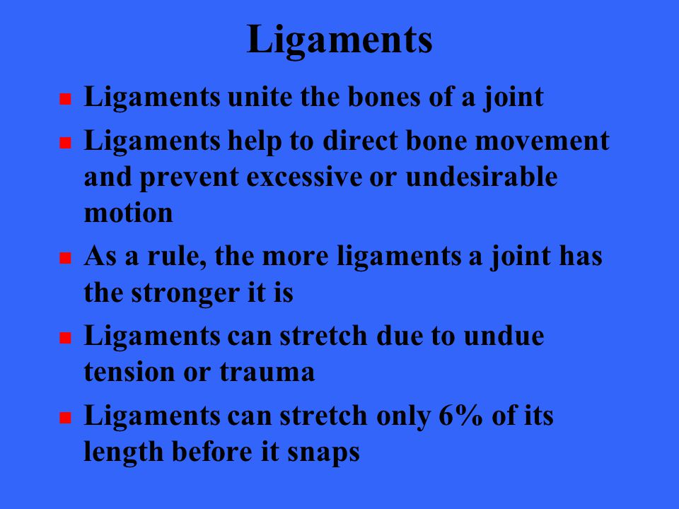 Ligaments Ligaments unite the bones of a joint
