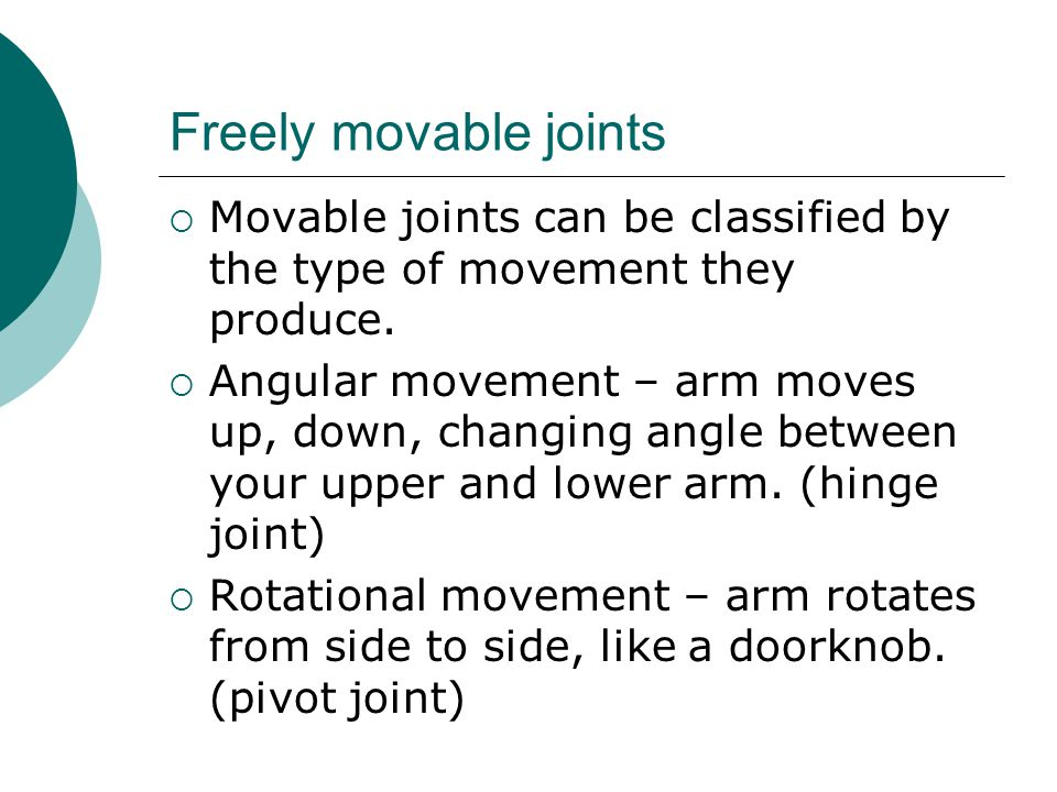 Freely movable joints Movable joints can be classified by the type of movement they produce.