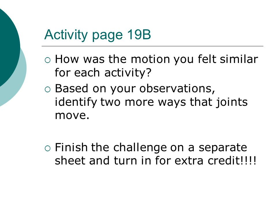 Activity page 19B How was the motion you felt similar for each activity Based on your observations, identify two more ways that joints move.