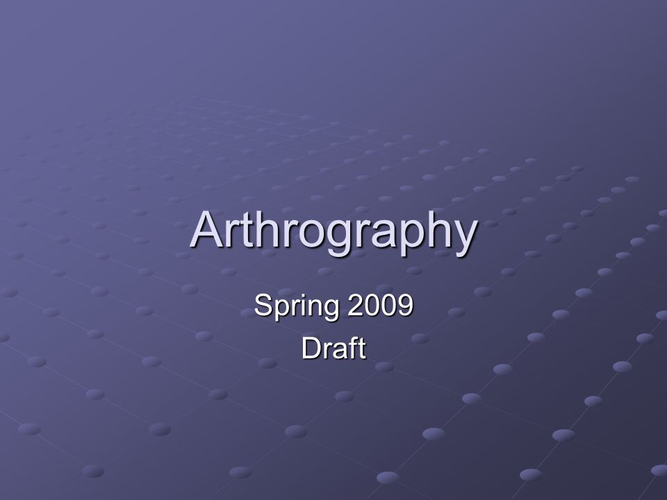Arthrography Spring 2009 Draft