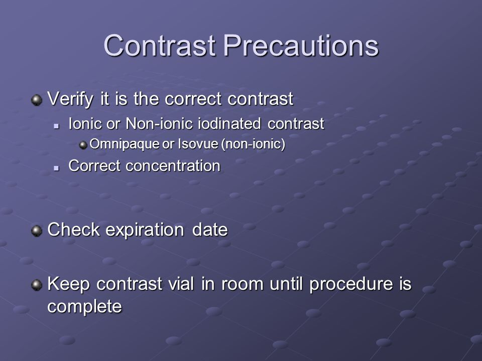 Contrast Precautions Verify it is the correct contrast