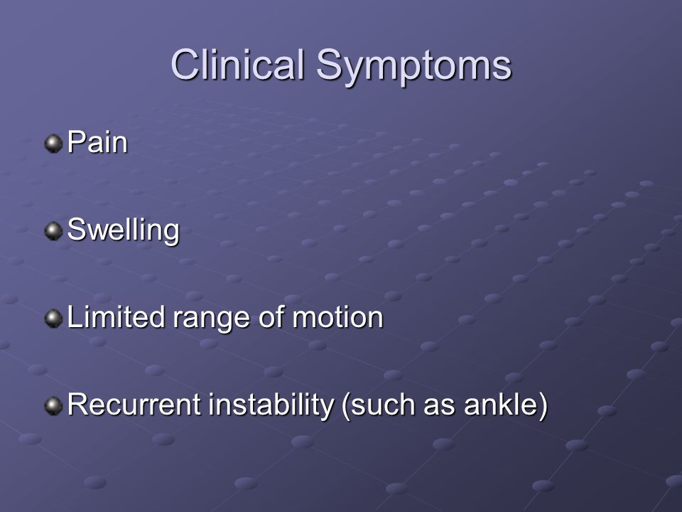 Clinical Symptoms Pain Swelling Limited range of motion