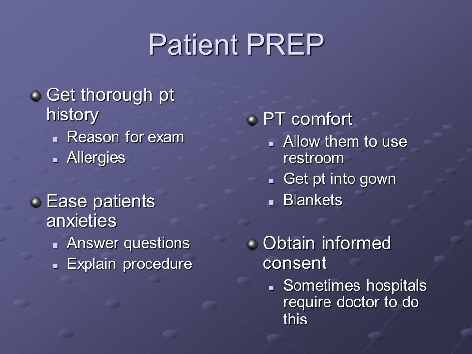 Patient PREP Get thorough pt history PT comfort