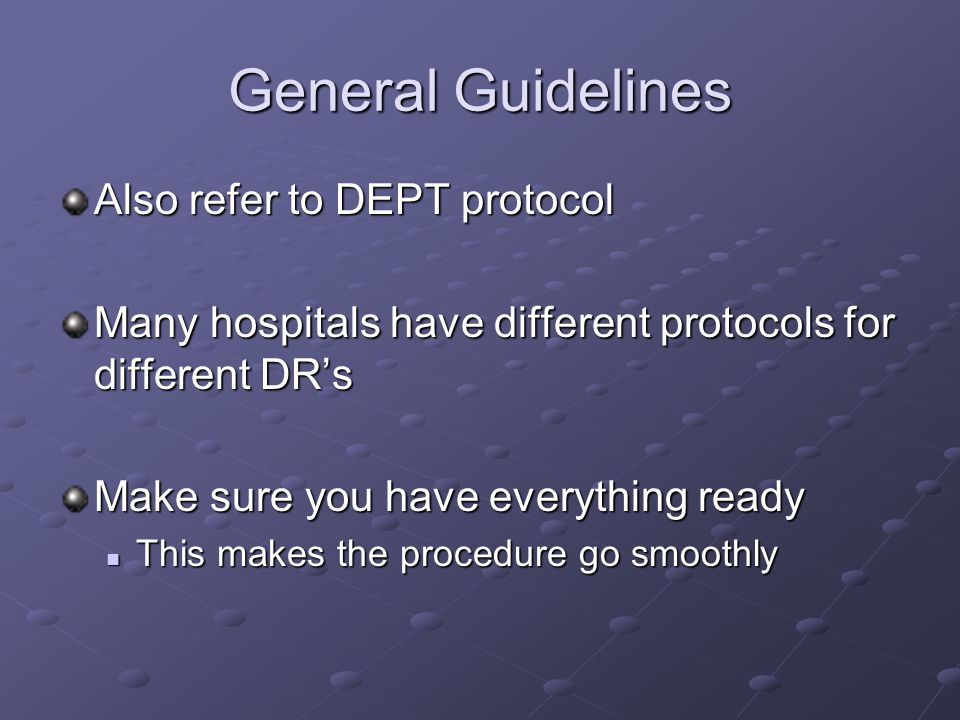 General Guidelines Also refer to DEPT protocol