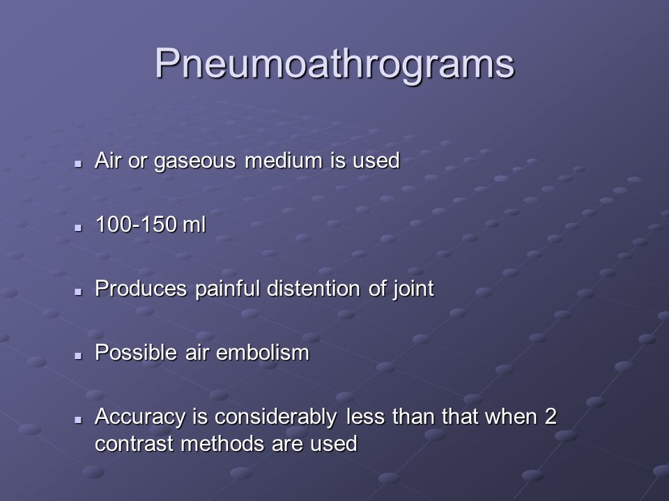 Pneumoathrograms Air or gaseous medium is used 100-150 ml