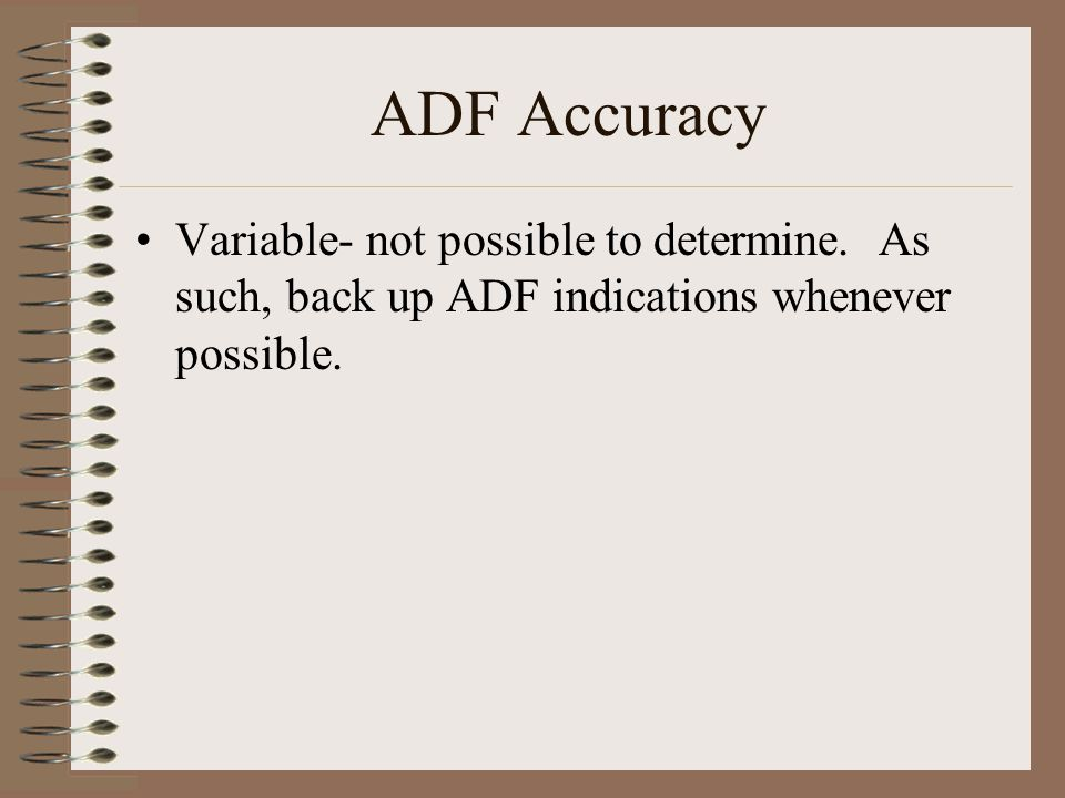 ADF Accuracy Variable- not possible to determine.
