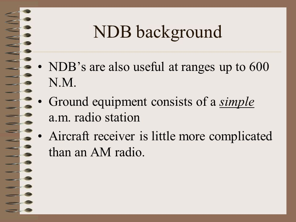 NDB background NDB's are also useful at ranges up to 600 N.M.