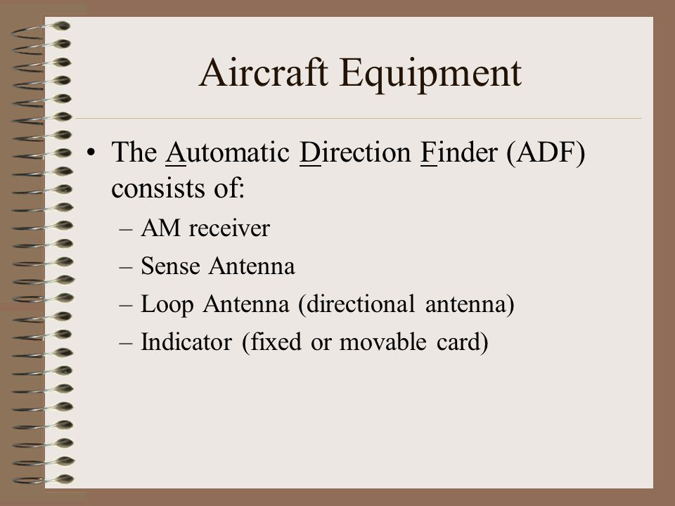 Aircraft Equipment The Automatic Direction Finder (ADF) consists of: