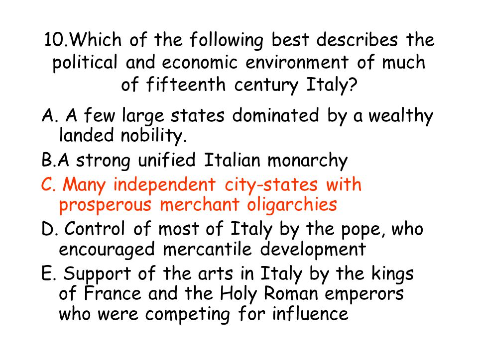 10.Which of the following best describes the political and economic environment of much of fifteenth century Italy