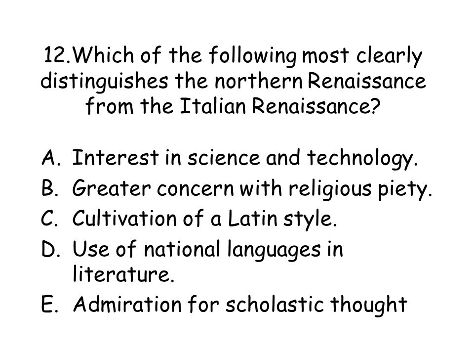 12.Which of the following most clearly distinguishes the northern Renaissance from the Italian Renaissance
