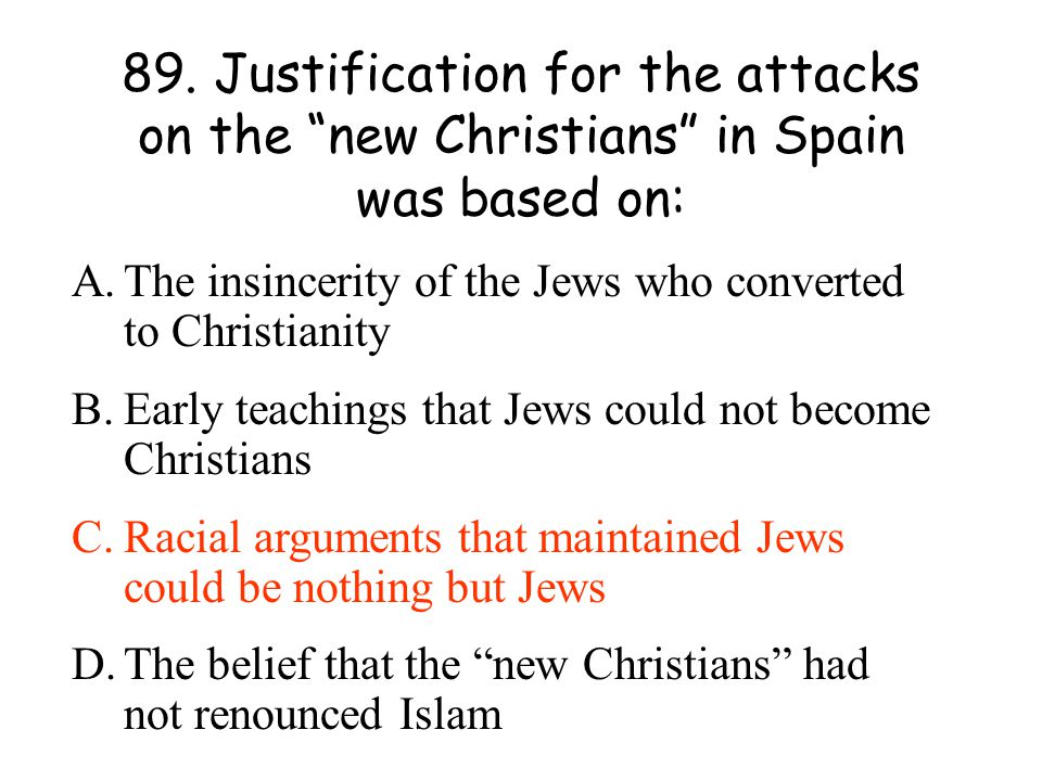89. Justification for the attacks on the new Christians in Spain was based on: