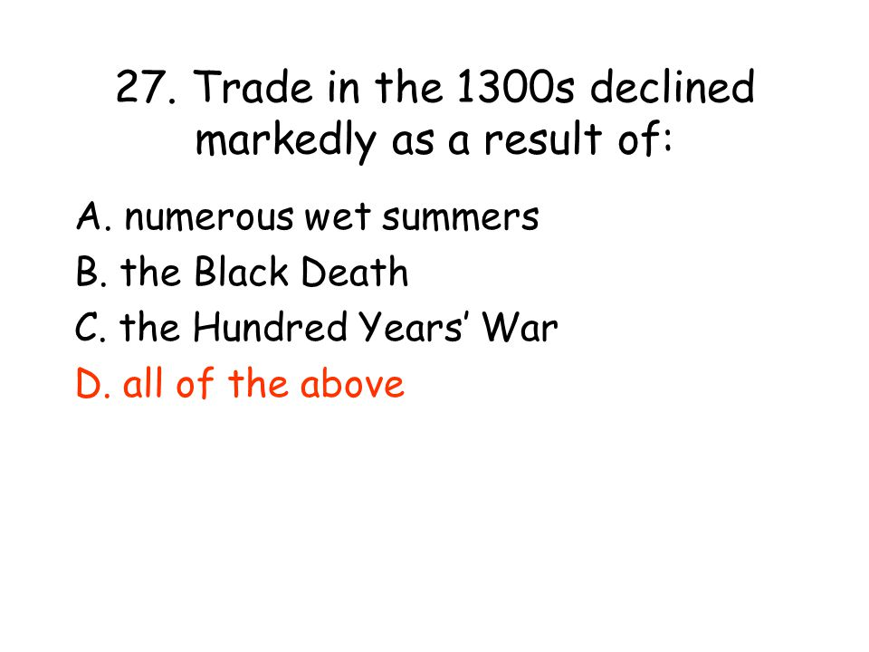 27. Trade in the 1300s declined markedly as a result of: