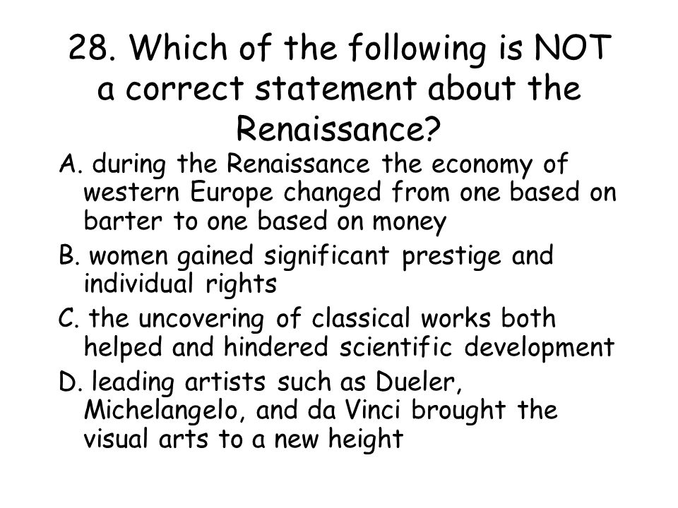 28. Which of the following is NOT a correct statement about the Renaissance