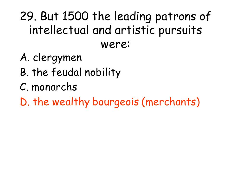 29. But 1500 the leading patrons of intellectual and artistic pursuits were: