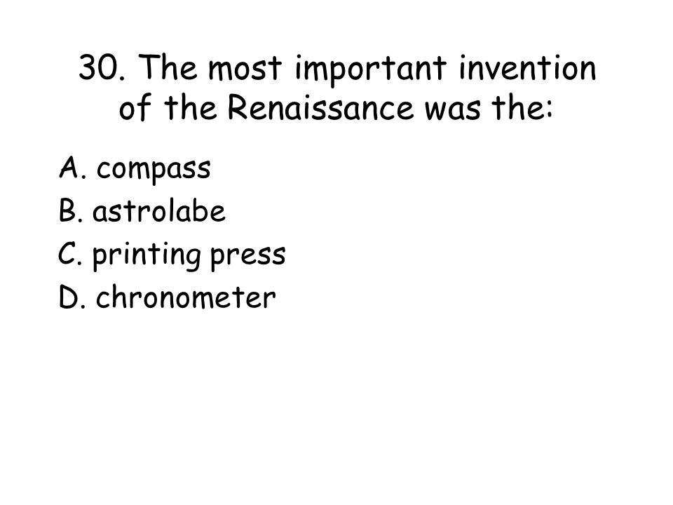 30. The most important invention of the Renaissance was the:
