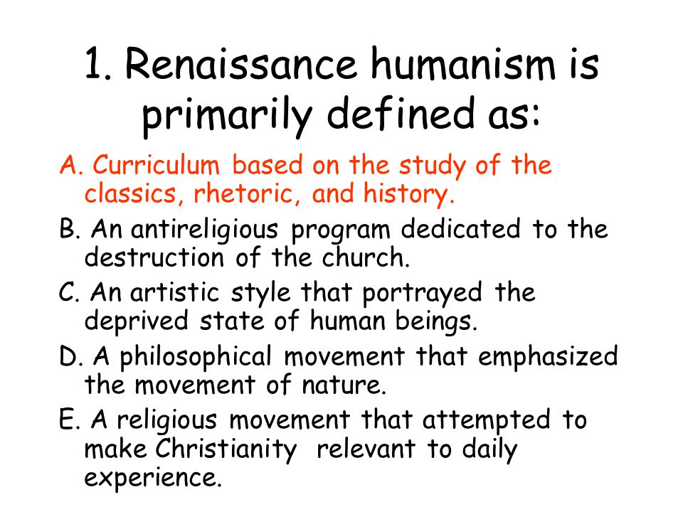 1. Renaissance humanism is primarily defined as: