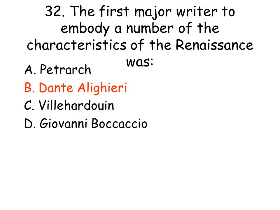 32. The first major writer to embody a number of the characteristics of the Renaissance was: