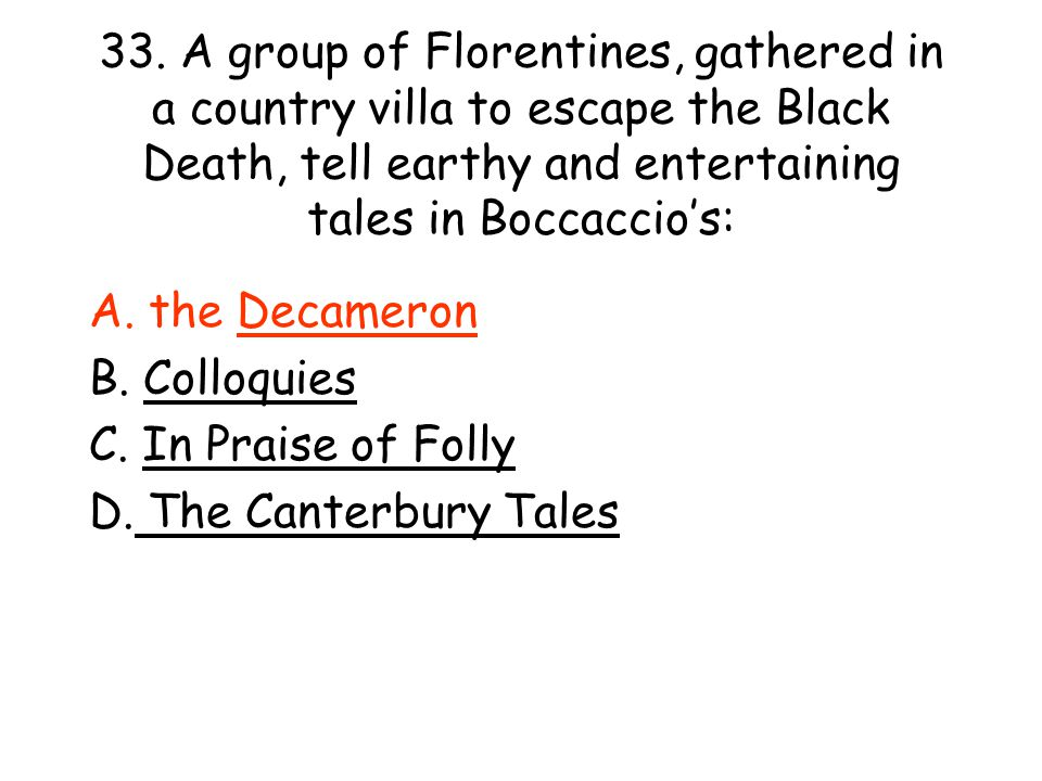 33. A group of Florentines, gathered in a country villa to escape the Black Death, tell earthy and entertaining tales in Boccaccio's: