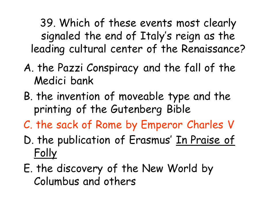 39. Which of these events most clearly signaled the end of Italy's reign as the leading cultural center of the Renaissance