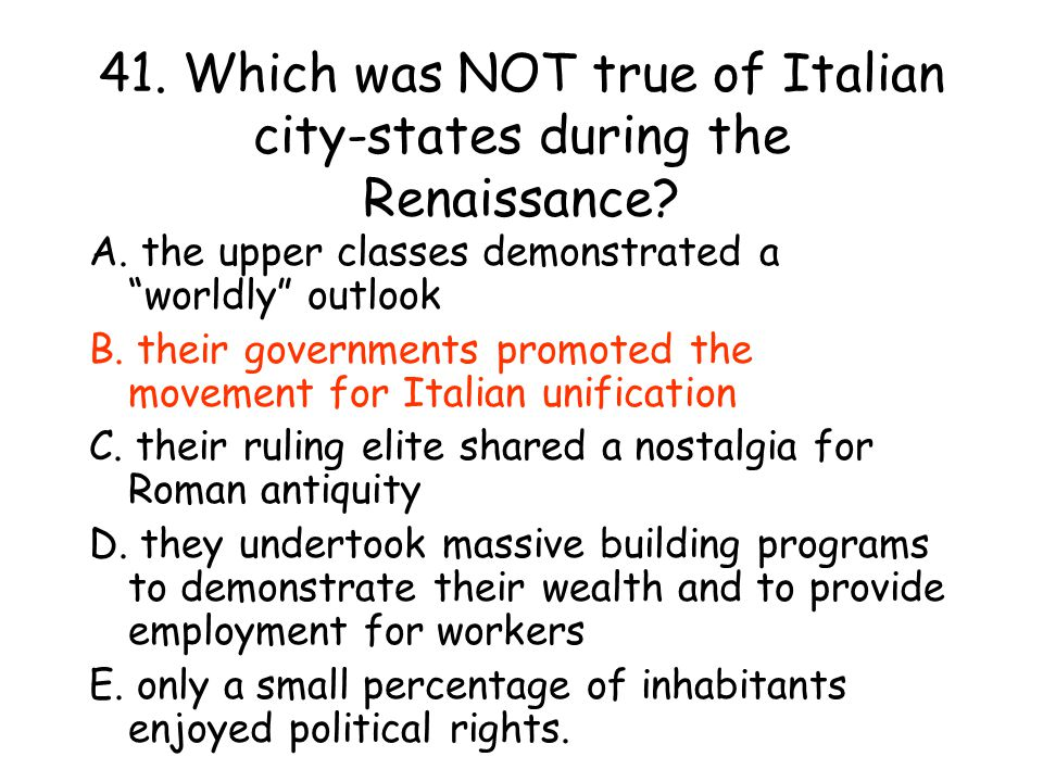 41. Which was NOT true of Italian city-states during the Renaissance