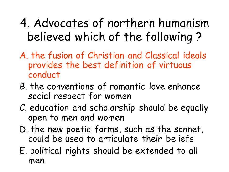 4. Advocates of northern humanism believed which of the following