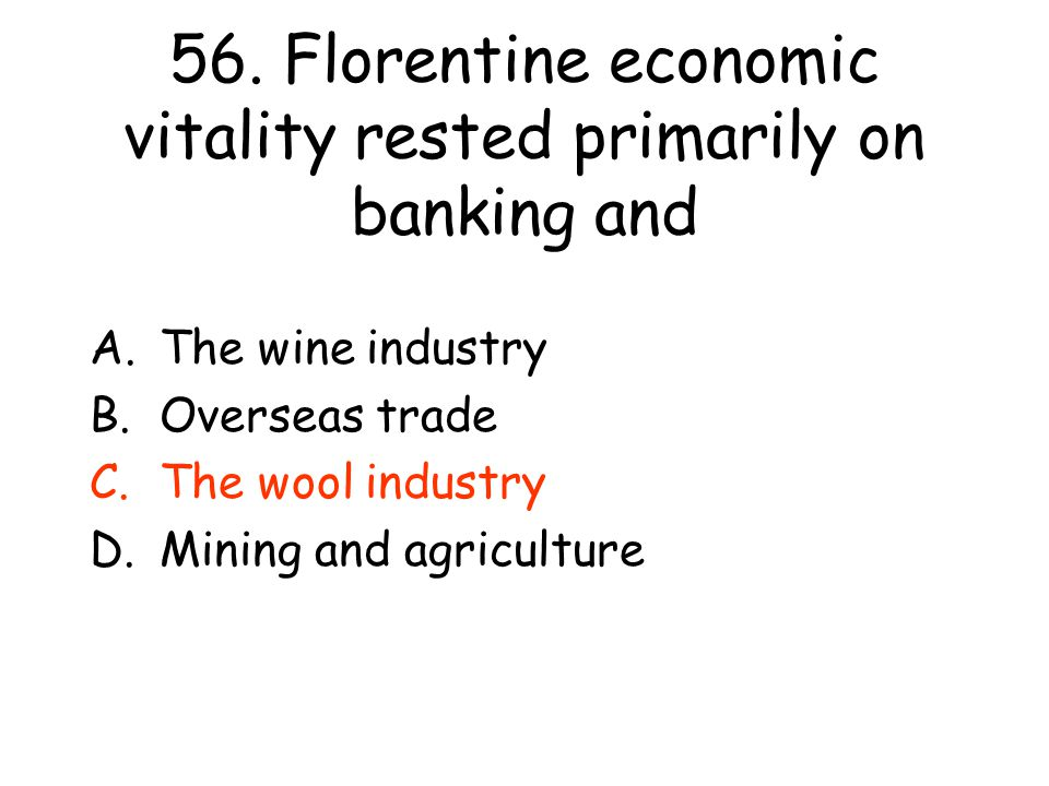 56. Florentine economic vitality rested primarily on banking and