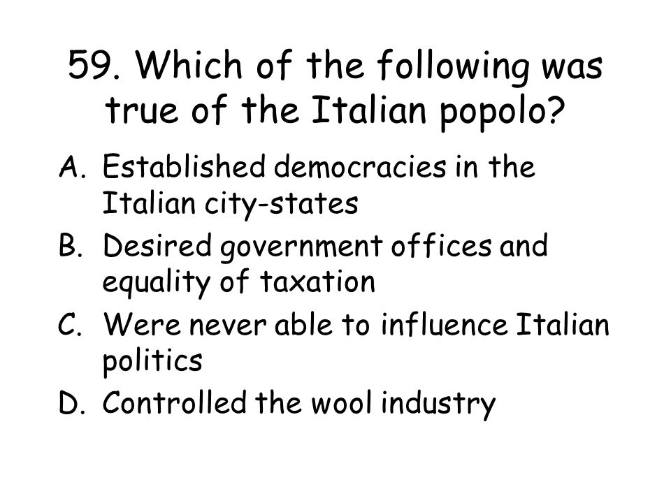 59. Which of the following was true of the Italian popolo