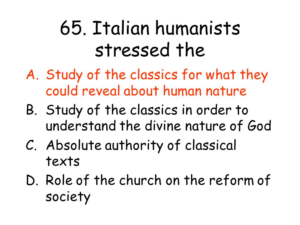 65. Italian humanists stressed the
