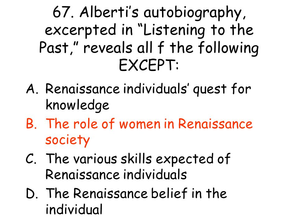 67. Alberti's autobiography, excerpted in Listening to the Past, reveals all f the following EXCEPT: