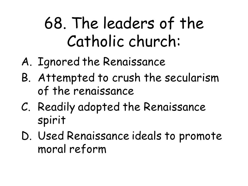 68. The leaders of the Catholic church: