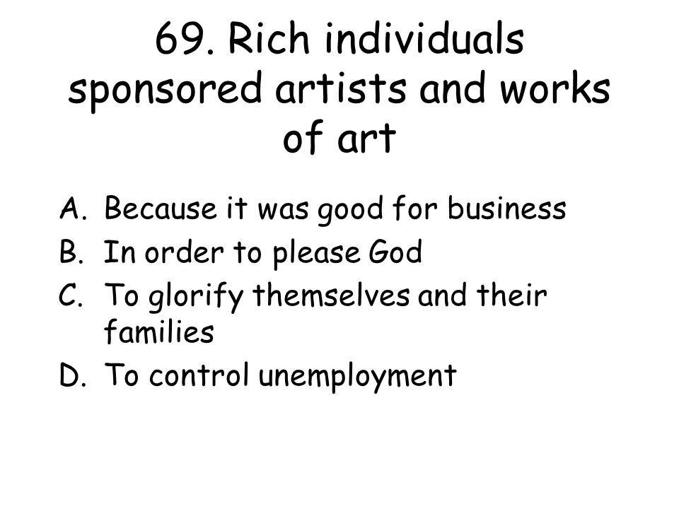 69. Rich individuals sponsored artists and works of art