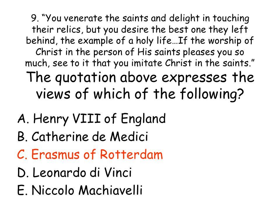 A. Henry VIII of England B. Catherine de Medici