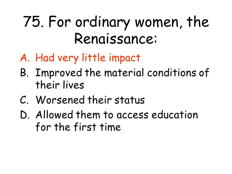 75. For ordinary women, the Renaissance: