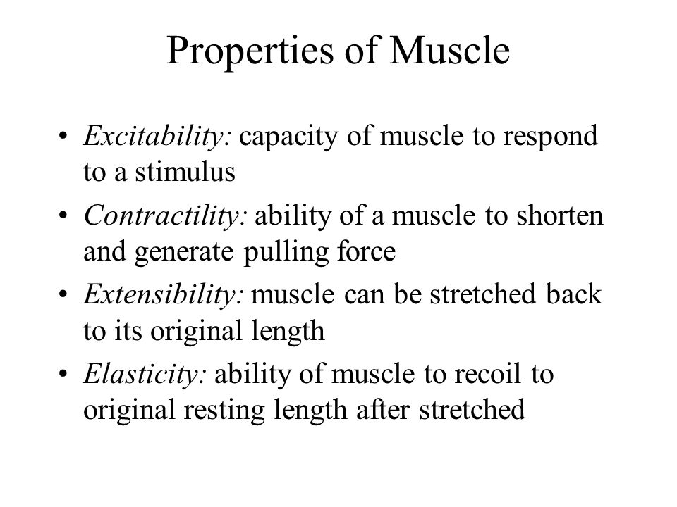 Properties of Muscle Excitability: capacity of muscle to respond to a stimulus.
