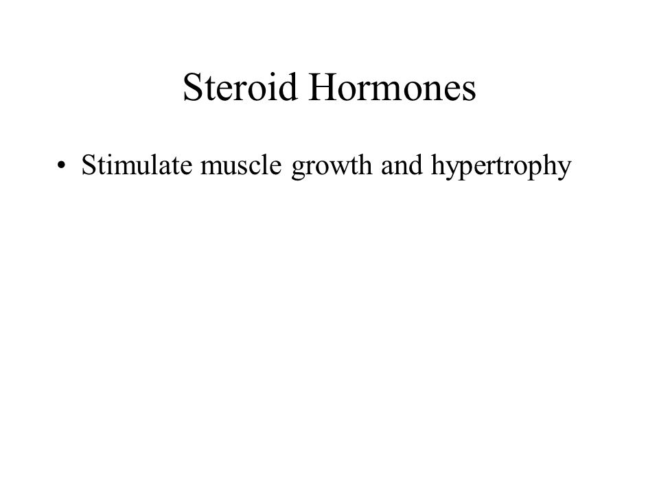 Steroid Hormones Stimulate muscle growth and hypertrophy
