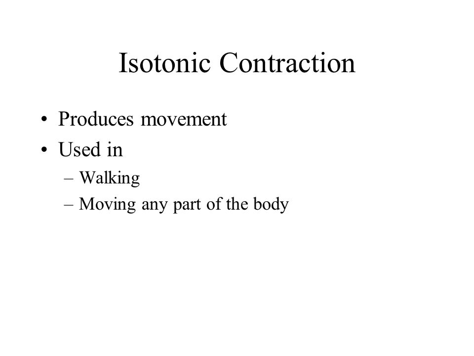 Isotonic Contraction Produces movement Used in Walking
