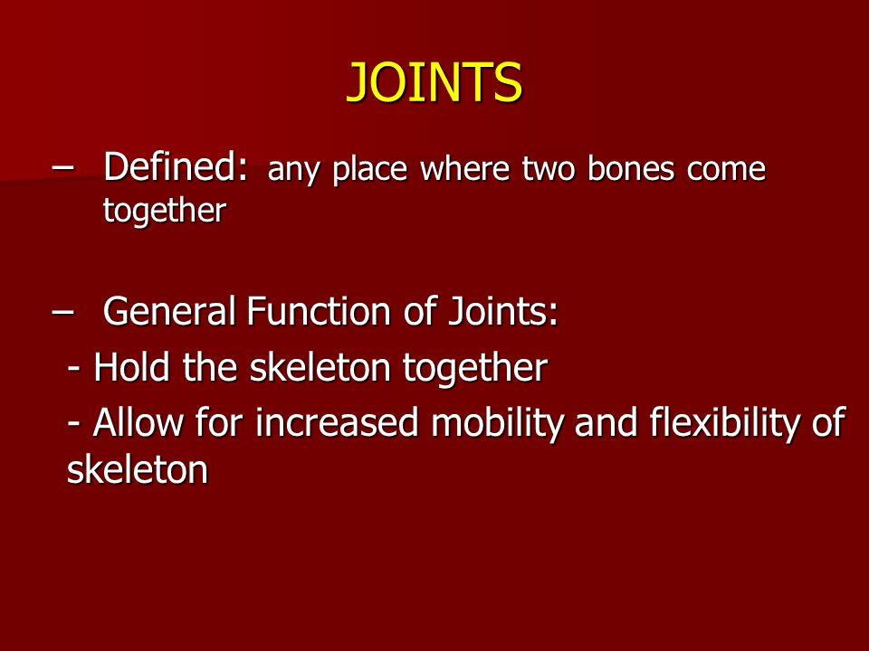 JOINTS Defined: any place where two bones come together