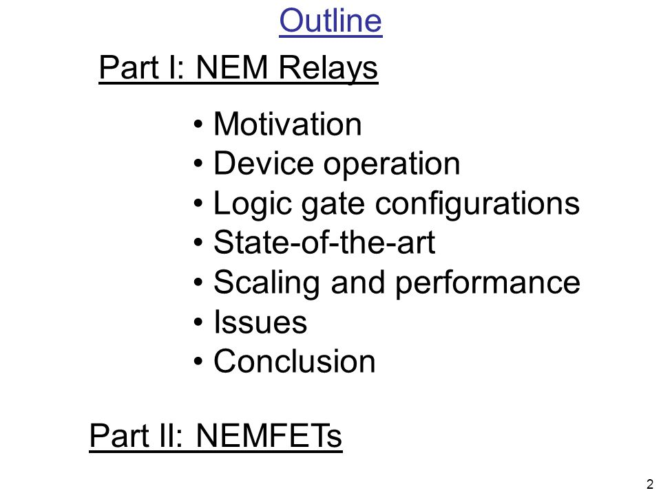 Outline Part I: NEM Relays. Motivation. Device operation. Logic gate configurations. State-of-the-art.