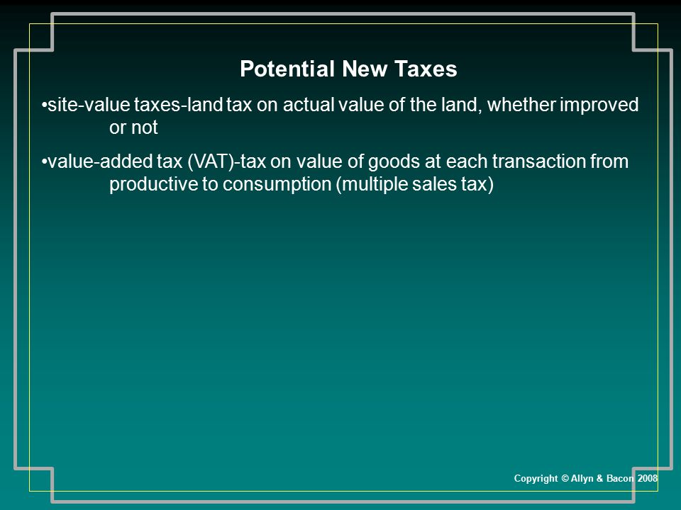 Potential New Taxes site-value taxes-land tax on actual value of the land, whether improved or not.