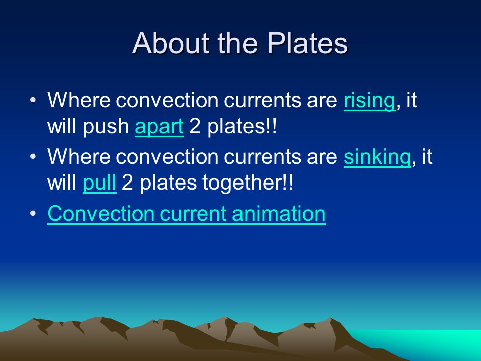 About the Plates Where convection currents are rising, it will push apart 2 plates!!