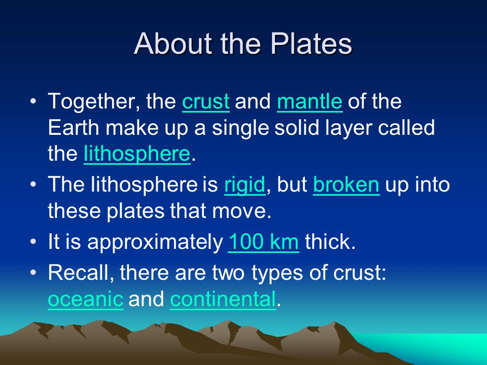 About the Plates Together, the crust and mantle of the Earth make up a single solid layer called the lithosphere.