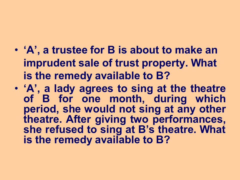 'A', a trustee for B is about to make an imprudent sale of trust property. What is the remedy available to B