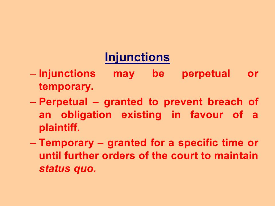 Injunctions Injunctions may be perpetual or temporary.